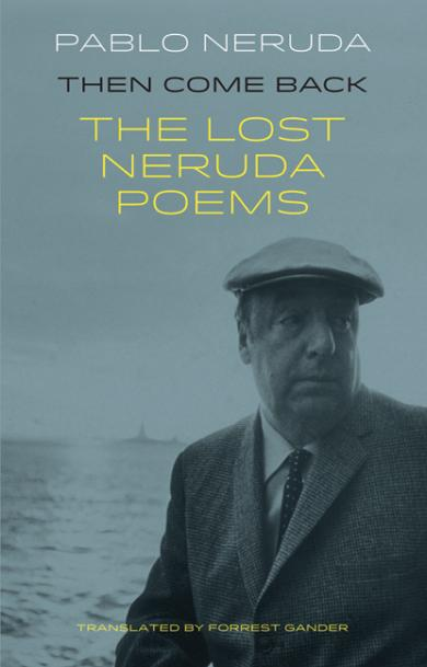 pablo-neruda-then-come-back-the-lost-poems-of-neruda